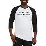 Kiss Me: Industrial Arts Teac Baseball Jersey