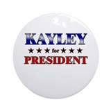 KAYLEY for president Ornament (Round)