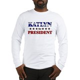 KATLYN for president Long Sleeve T-Shirt