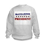KATHARINE for president Sweatshirt