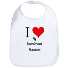 I Love My Investment Banker Bib