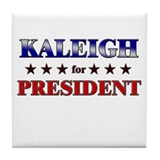 KALEIGH for president Tile Coaster