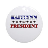 KAITLYNN for president Ornament (Round)