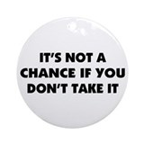 A Saying About Chance Ornament (Round)