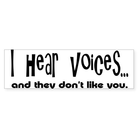 I Hear Voices Bumper Sticker