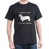 I like to play with my wiener T-Shirt
