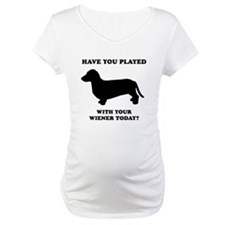 Have you played with your wiener today? Shirt