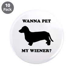 "Wanna pet my wiener? 3.5"" Button (10 pack)"
