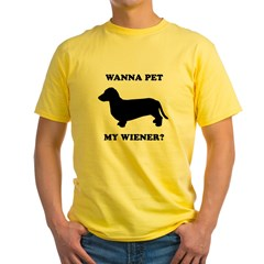 Wanna pet my wiener? Yellow T-Shirt