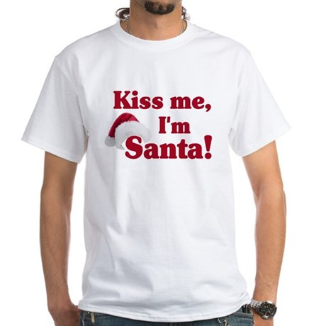 Kiss me I'm Santa White T-Shirt