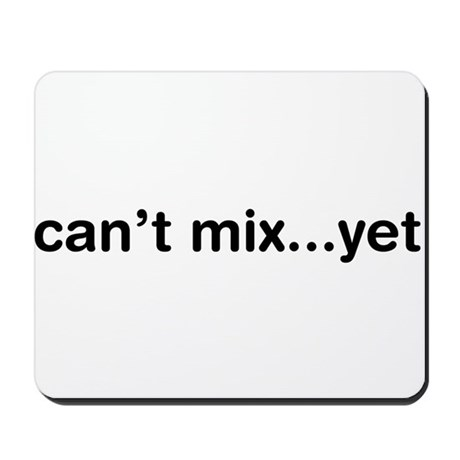 Can't Mix...Yet Mousepad