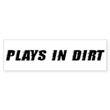 Plays In Dirt Bumper Bumper Sticker