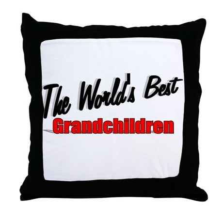 """The World's Best Grandchildren"" Throw Pillow"