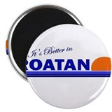 "Its Better in Roatan, Hondura 2.25"" Magnet (10 pac"