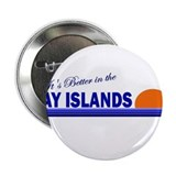 "Its Better in the Bay Islands 2.25"" Button (10 pac"