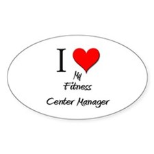 I Love My Fitness Center Manager Oval Decal