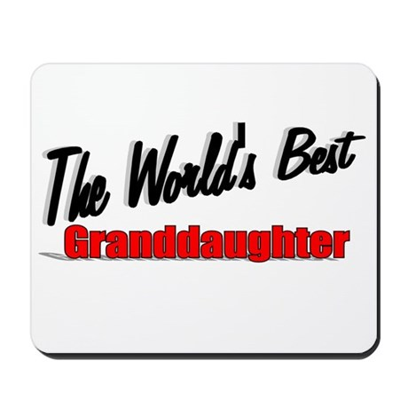 &quot;The World's Best Granddaughter&quot; Mousepad