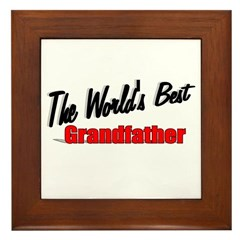 """The World's Best Grandfather"" Framed Tile"