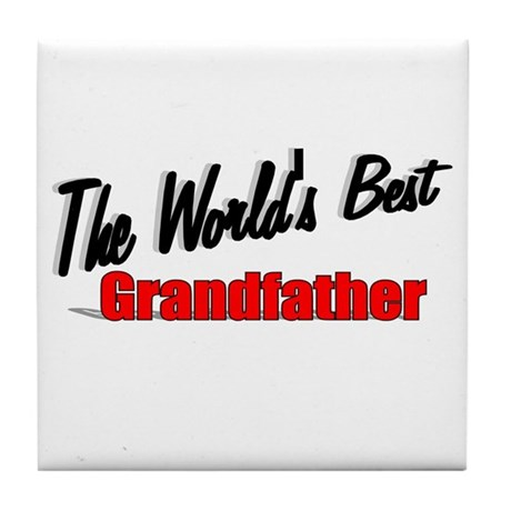 """The World's Best Grandfather"" Tile Coaster"