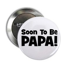 "Soon To Be Papa! 2.25"" Button"