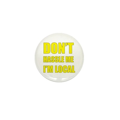 Don't Hassle Locals Mini Button