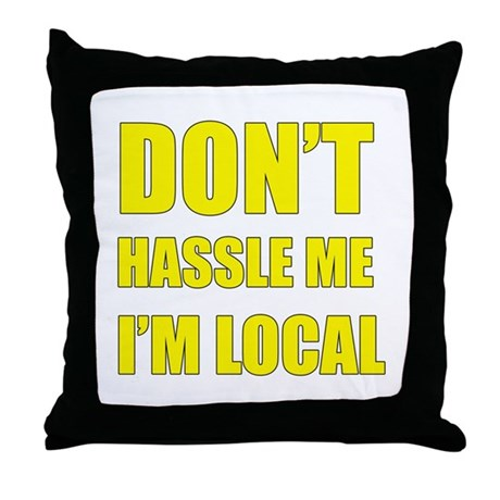 Don't Hassle Locals Throw Pillow