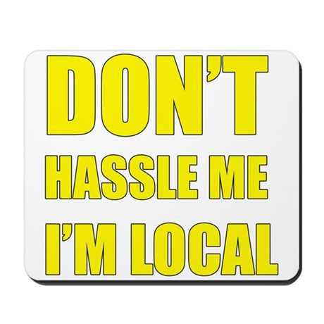 Don't Hassle Locals Mousepad