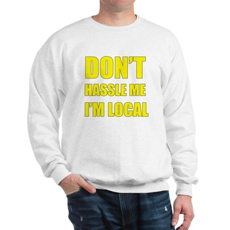 Don't Hassle Locals Sweatshirt
