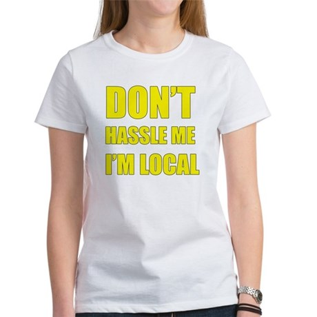 Don't Hassle Locals Women's T-Shirt