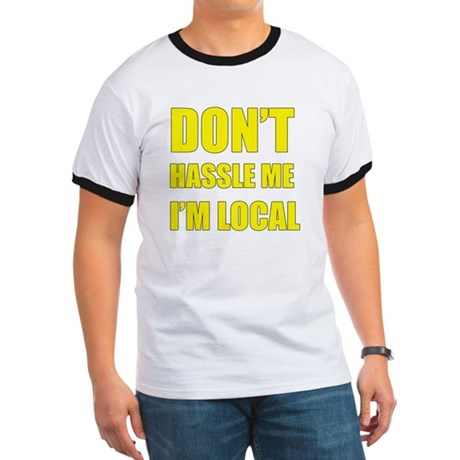 Don't Hassle Locals Ringer T