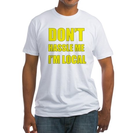 Don't Hassle Locals Fitted T-Shirt