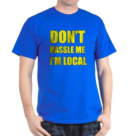 Don't Hassle Locals Dark T-Shirt