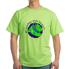 Today you learn... Green T-Shirt