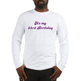 Its my 33rd Birthday Long Sleeve T-Shirt