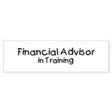 Financial Advisor in Training Bumper Bumper Sticker