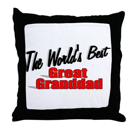 """The World's Best Great Granddad"" Throw Pillow"