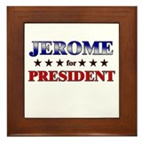 JEROME for president Framed Tile