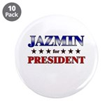 "JAZMIN for president 3.5"" Button (10 pack)"
