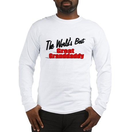 """The World's Best Great Grandaddy"" Long Sleeve T-S"