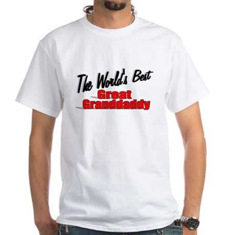 """The World's Best Great Grandaddy"" White T-Shirt"