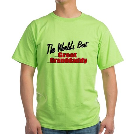 """The World's Best Great Grandaddy"" Green T-Shirt"