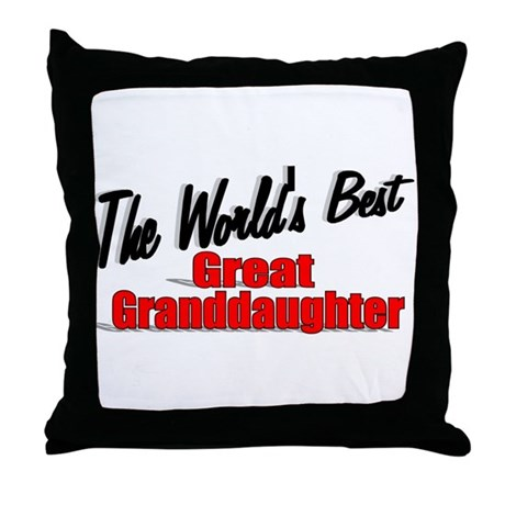 """The World's Best Great Granddaughter"" Throw Pillo"