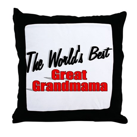 """The World's Best Great Grandmama"" Throw Pillow"