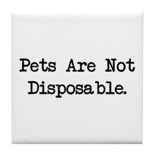 Pets are Not Disposable Tile Coaster