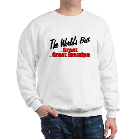 """The World's Best Great Great Grandpa"" Sweatshirt"