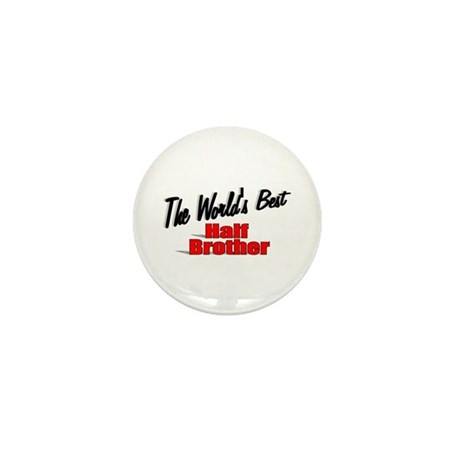 """The World's Best Half Brother"" Mini Button"
