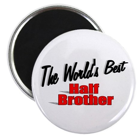 """The World's Best Half Brother"" Magnet"