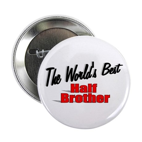 """The World's Best Half Brother"" 2.25"" Button"
