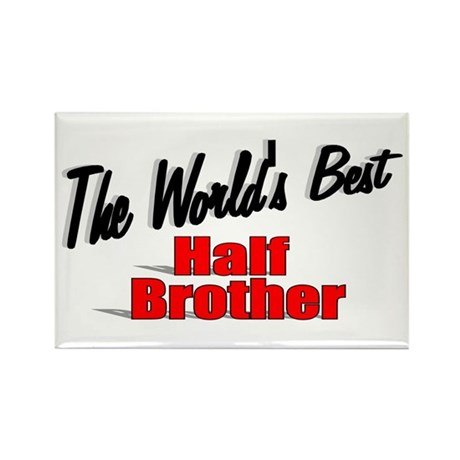 """The World's Best Half Brother"" Rectangle Magnet"