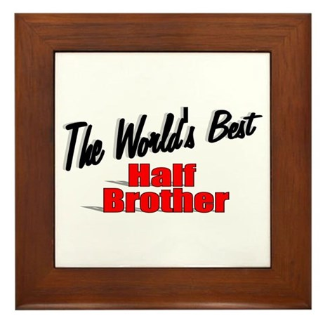 """The World's Best Half Brother"" Framed Tile"